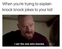 Knock knock: When you're trying to explain  knock knock jokes to your kid  @dabmoms  l am the one who knocks.  aMC Knock knock