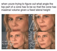 Physical Physics: when youre trying to figure out what angle the  top part of a cone has to be so that the cone has  maximal volume given a fixed lateral height  COS  2a  4ac