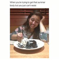 Af, Memes, and Summer: When you're trying to get that summer  body but you just can't resist ME AF