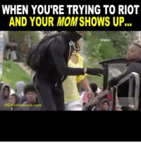 Memes, Riot, and Moma: WHEN YOU'RE TRYING TO RIOT  AND YOUR MOM SHOWS UP  WMAR  DCStateáman.C Most lethal weapon ever; a pissed off Moma 😂 @policebadassery - - -
