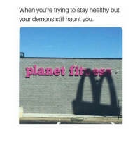 Deadass, Fit, and Demons: When you're trying to stay healthy but  your demons still haunt you.  planet fit es Deadass though...😩💯 https://t.co/GN1PkoykJn
