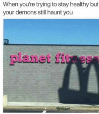 Funny, Smh, and Demons: When you're trying to stay healthy but  your demons still haunt you  ITY  planet fitues Smh get away!!!