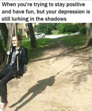Lurking, Depression, and Fun: When you're trying to stay positive  and have fun, but your depression is  still lurking in the shadows