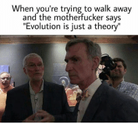 """Hold my f*ckin' drink.. @sonny5ideup makes me laugh out loud 😂: When you're trying to walk away  and the motherfucker says  """"Evolution is just a theory"""" Hold my f*ckin' drink.. @sonny5ideup makes me laugh out loud 😂"""