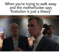 """Bill Nye, Memes, and Evolution: When you're trying to walk away  and the motherfucker says  """"Evolution is just a theory"""" Bill Nye the Science Guy via /r/memes https://ift.tt/2zUI8iO"""