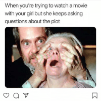 Memes, Shit, and Girl: When you're trying to watch a movie  with your girl but she keeps asking  questions about the plot 😂 hate that shit