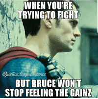 Jealous, Memes, and Justice League: WHEN YOU'RE  TRYINGTO FIGHT  Gjustice league memes  BUT BRUCE WONT  STOP FEELING THE GAINZ Bruce is just jealous -Nightwing