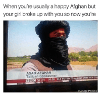 News, Sex, and Bbc News: When you're usually a happy Afghan but  your girl broke up with you so now you're  ASAD AFGHAN  Taliban Spokesman  BBC NEWS 20:26 NLY VOTED TO ALLOW SAME SEX CO  ownage Pranks