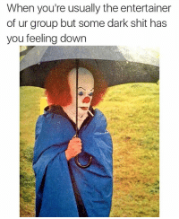 Memes, Shit, and Smashing: When you're usually the entertainer  of ur group but some dark shit has  you feeling down Mr. Pennywise going thru a lot right now. Smash the Like button for him please 😔🤡