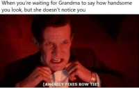 Angrily Fixes Bow Tie: When you're waiting for Grandma to say how handsome  you look, but she doesn't notice you  ANGRILY FIXES BOW TIE