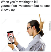 "Being Alone, Dank, and Meme: When you're waiting to kill  yourself on live stream but no one  shows up  LIVE <p>Struggles of being forever alone via /r/dank_meme <a href=""http://ift.tt/2vcAgrw"">http://ift.tt/2vcAgrw</a></p>"