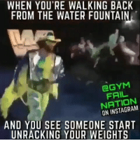 Fail, Funny, and Instagram: WHEN YOU'RE WALKING BACK  FROM THE WATER FOUNTAIN  OGYM  FAIL  NATION  ON INSTAGRAM  AND YOU SEE SOMEONE START  UNRACKING YOUR WEIGHTS 😂😂🎯 Don't mess with my summer body plans.. viralcypher funniest15seconds funniest15 gymlife @gymfailnation Www.viralcypher.com
