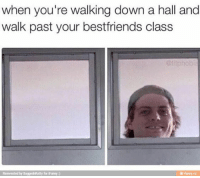 Class, Down, and For: when you're walking down a hall and  walk past your bestfriends class  @titphob  Reinvented by BaggednRatty for iFunny:  ifunny.co