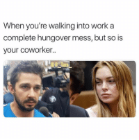 SarcasmOnly: When you're walking into work a  complete hungover mess, but so is  your coworker SarcasmOnly