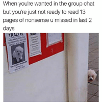 Group Chat, Memes, and Chat: When you're wanted in the group chat  but you're just not ready to read 13  pages of nonsense u missed in last 2  days I'm just not ready for this (@masipopal)