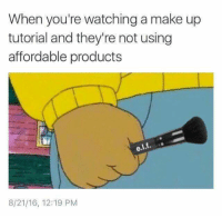 Any meme girls out there?? Here u go!: When you're watching a make up  tutorial and they're not using  affordable products  8/21/16, 12:19 PM Any meme girls out there?? Here u go!