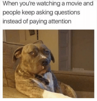 For real 😑 MexicansProblemas Via @dabmoms: When you're watching a movie and  people keep asking questions  instead of paying attention For real 😑 MexicansProblemas Via @dabmoms