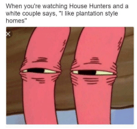 """<p>Suspect via /r/memes <a href=""""http://ift.tt/2zCO11G"""">http://ift.tt/2zCO11G</a></p>: When you're watching House Hunters and a  white couple says, """"I like plantation style  homes"""" <p>Suspect via /r/memes <a href=""""http://ift.tt/2zCO11G"""">http://ift.tt/2zCO11G</a></p>"""