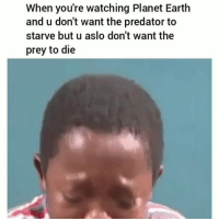 Facts, Funny, and Earth: When you're watching Planet Earth  and u don't want the predator to  starve but u aslo don't want the  prey to die Facts 😂💀