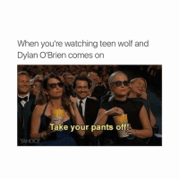 Dylan O'Brien, Lmao, and Teen Wolf: When you're watching teen wolf and  Dylan O'Brien comes on  CORN  Take your pants off!  YAHOO! LMAO