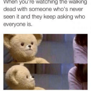 Snuggle bear commercial meme 300693 - lokudenashi-blues.info: When you're watching the walking  dead with someone who's never  seen it and they keep asking who  everyone is. Snuggle bear commercial meme 300693 - lokudenashi-blues.info