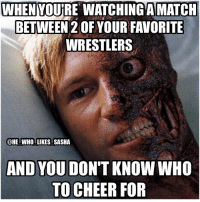When a wrestling fan becomes 2 face😂😂. Name a match where this has happened to u 👇👇. wwe wwememe wwememes wwefunny johncena ajstyles deanambrose sethrollins romanreigns tripleh batman braywyatt RandyOrton hulkhogan shawnmichaels wrestler wrestling prowrestling professionalwrestling batista chrisjericho kevinowens bobbyroode shinsukenakamura finnbalor wweuniverse wwenetwork raw smackdown smackdownlive: WHEN YOURE WATCHINGAMATCH  BETWEEN 2OFYOURFAVORITE  WRESTLERS  @HE WHO LIKES SASHA  AND YOU DON'T KNOW WHO  TO CHEER FOR When a wrestling fan becomes 2 face😂😂. Name a match where this has happened to u 👇👇. wwe wwememe wwememes wwefunny johncena ajstyles deanambrose sethrollins romanreigns tripleh batman braywyatt RandyOrton hulkhogan shawnmichaels wrestler wrestling prowrestling professionalwrestling batista chrisjericho kevinowens bobbyroode shinsukenakamura finnbalor wweuniverse wwenetwork raw smackdown smackdownlive