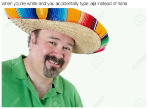 Thats a funny joke, amigo! (i.imgur.com): when you're white and you accidentally type jaja instead of haha Thats a funny joke, amigo! (i.imgur.com)