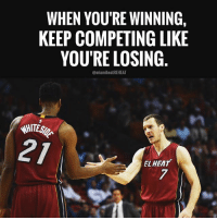 When you're winning, keep competing like you're losing. MHR miamiheat miamiheatREHEAT: WHEN YOU'RE WINNING.  KEEP COMPETING LIKE  YOU'RE LOSING  @miamiheatREHEAT  WHITES  PI  EL HEAT When you're winning, keep competing like you're losing. MHR miamiheat miamiheatREHEAT