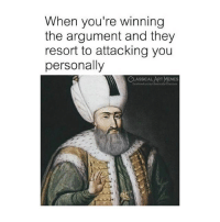 Facebook, Memes, and Classical Art: When you're winning  the argument and they  resort to attacking you  personally  CLASSICAL ART MEMES  facebook.oom/sicalartinemes I feel your weakness