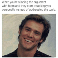 Facts, Memes, and 🤖: When you're winning the argument  with facts and they start attacking you  personally instead of addressing the topic.