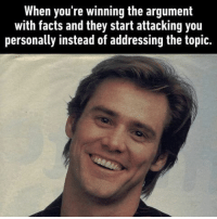 Let's respond by writing in all caps. Follow @9gag - - - 9gag jimcarrey argument: When you're winning the argument  with facts and they start attacking you  personally instead of addressing the topic. Let's respond by writing in all caps. Follow @9gag - - - 9gag jimcarrey argument