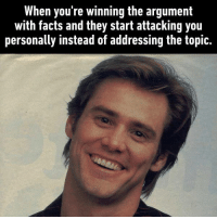 9gag, Dank, and Facts: When you're winning the argument  with facts and they start attacking you  personally instead of addressing the topic. Let's respond by writing in all caps. https://9gag.com/gag/a1bLxVv?ref=fbpic