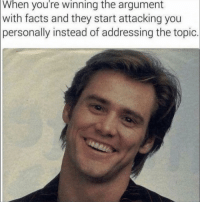 Facts, Funny, and Lol: When you're winning the argument  with facts and they start attacking you  personally instead of addressing the topic Tag this friend lol