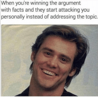 Facts, Memes, and 🤖: When you're winning the argument  with  facts and they start attacking you  personally instead of addressing the topic THIS MOTHERFUKEN ACCOUNT MAN -C