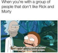 Rick and Morty, Fuck, and Savages: When you're with a group of  people that don't like Rick and  Morty  Yowhave to get ùs the fuck out of herel  ese peopleare backwards savages.ur