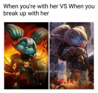 Memes, Break, and Break Up: When you're with her VS When you  break up with her  @unofficial elise 😩😩😩😩