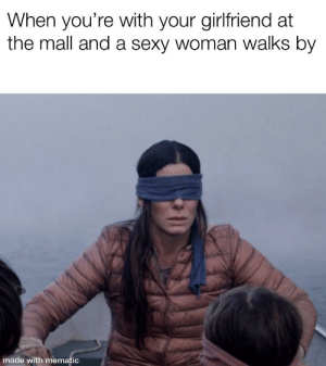 just watched birdbox and this is what I feel every time by sugma22 MORE MEMES: When you're with your girlfriend at  the mall and a sexy woman walks by  made with mematic just watched birdbox and this is what I feel every time by sugma22 MORE MEMES