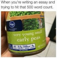 Family, Memes, and Butterfly: When you're writing an essay and  trying to hit that 500 word count.  taocUR FAMILY  TO YOURS  very young small  early peas  600.5 320mg  RSTOTAL FAT SODIUM  PER SERVING @x__antisocial_butterfly__x is a must follow!!