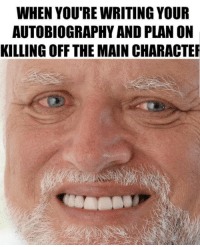 Relatable, Autobiography, and Like: WHEN YOU'RE WRITING YOUR  AUTOBIOGRAPHY AND PLAN ON  KILLING OFF THE MAIN CHARACTE Like, relatable
