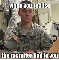 America, Friends, and Memes: when yourealise  US. ARMY  the recruiter lied to you . ✅ Double tap the pic ✅ Tag your friends ✅ Check link in my bio for badass stuff - usarmy 2ndamendment soldier navyseals gun flag army operator troops tactical armedforces weapon patriot marine usmc veteran veterans usa america merica american coastguard airman usnavy militarylife military airforce tacticalgunners