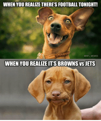 Football, Memes, and Nfl: WHEN YOUREALIZE THERE'S FOOTBALL TONIGH!  @NFL_MEMES  WHEN YOU REALIZEITS BROWNS VS JETS 😑 https://t.co/AyMrWuHqLP