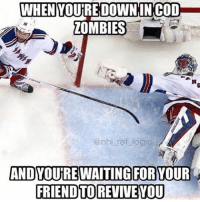 Hockey, Memes, and 🤖: WHEN YOUREDOWNINGCOD  ZOMBIES  @nhl ref logic  AND YOURE WAITING FORYOUR  FRIEND TO REVIVEYOU Tag a bud who always dies 😂 Yo what's the highest round you've made in COD zombies mines like 170 nhl hockey cod codzombies nyrangers