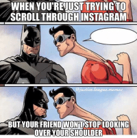 Instagram, Arrow, and Justice: WHEN YOU'REJUST TRYINGTO  SCROLL THROUGH INSTAGRAM  @justice.league.memed  BUTYOUR FRIEND WON'TSTOP LOOKING  OVER YOURSHOULDER Hate when this happens. ~Green Arrow