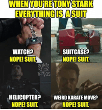 What's your favorite character in the marvel universe?: WHEN YOURETONYSTARK  EVERYTHING IS A SUIT  WATCH?  NOPE! SUITNOPE! SUIT  SUITCASE?  COM  800K  THINGS  HELICOPTER  NOPE! SUIT.  WEIRD KARATE MOVE?  NOPE! SUIT What's your favorite character in the marvel universe?