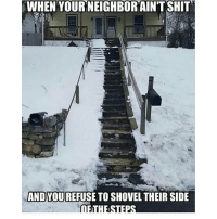 WHEN YOURNEIGHBORAINTSHIT  AND YOU  REFUSE TO SHOVEL THEIR SIDE  DETHESTEes