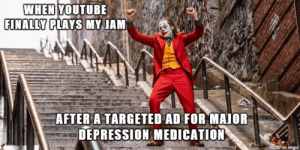 They made it unskippable too.: WHEN YOUTUBE  FINALLY PLAYS MY JAM  AFTER A TARGETED AD FOR MAJOR  DEPRESSION MEDICATION  made on imgur They made it unskippable too.