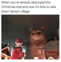 Christmas, Christmas Tree, and Image: When you've already destroyed the  Christmas tree and now it's time to take  down Santa's village Image may contain: text that says 'When you've already destroyed the Christmas tree and now it's time to take down Santa's village'