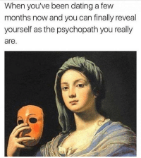 Dating, Memes, and Showtime: When you've been dating a few  months now and you can finally reveal  yourself as the psychopath you really  are. It's showtime 😈 Follow @thepettybitch @thepettybitch @thepettybitch @thepettybitch