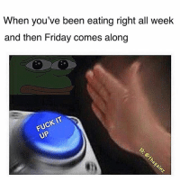Friday, Memes, and Yo: When you've been eating right all week  and then Friday comes along  FUCK IT Treat yo self