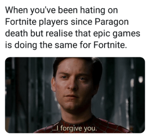 Reddit, Death, and Games: When you've been hating on  Fortnite players since Paragon  death but realise that epic games  is doing the same for Fortnite.  l forgive you. Paragon was a MOBA by epic games
